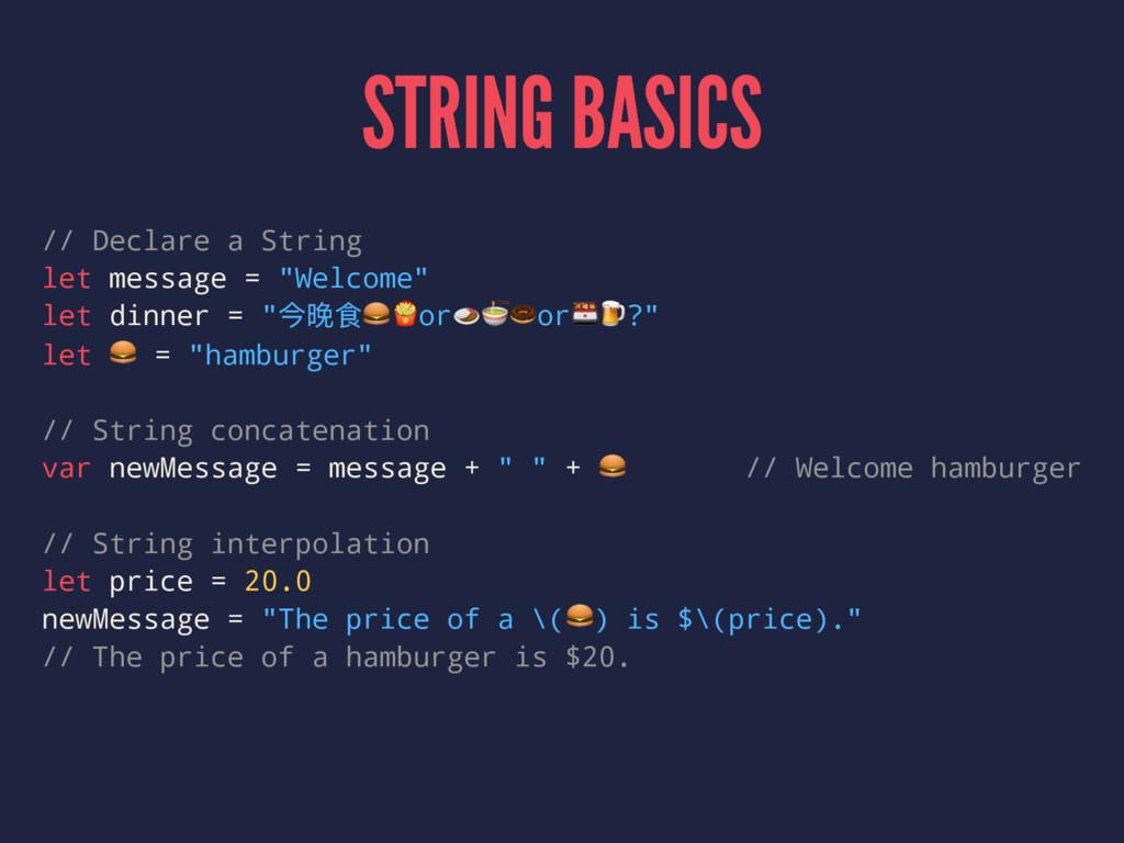 STRING BASICS // Declare a String let message =...