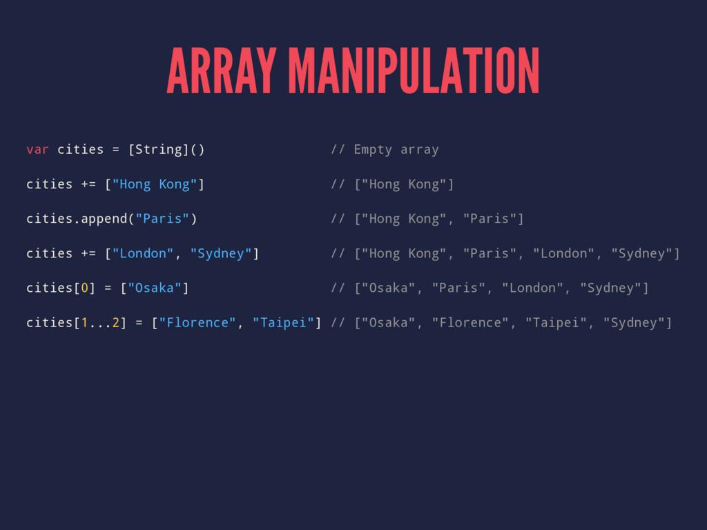 ARRAY MANIPULATION var cities = [String]() // E...