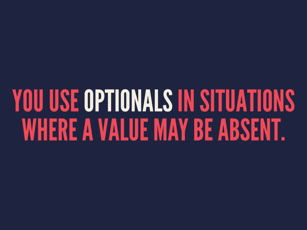 YOU USE OPTIONALS IN SITUATIONS WHERE A VALUE M...