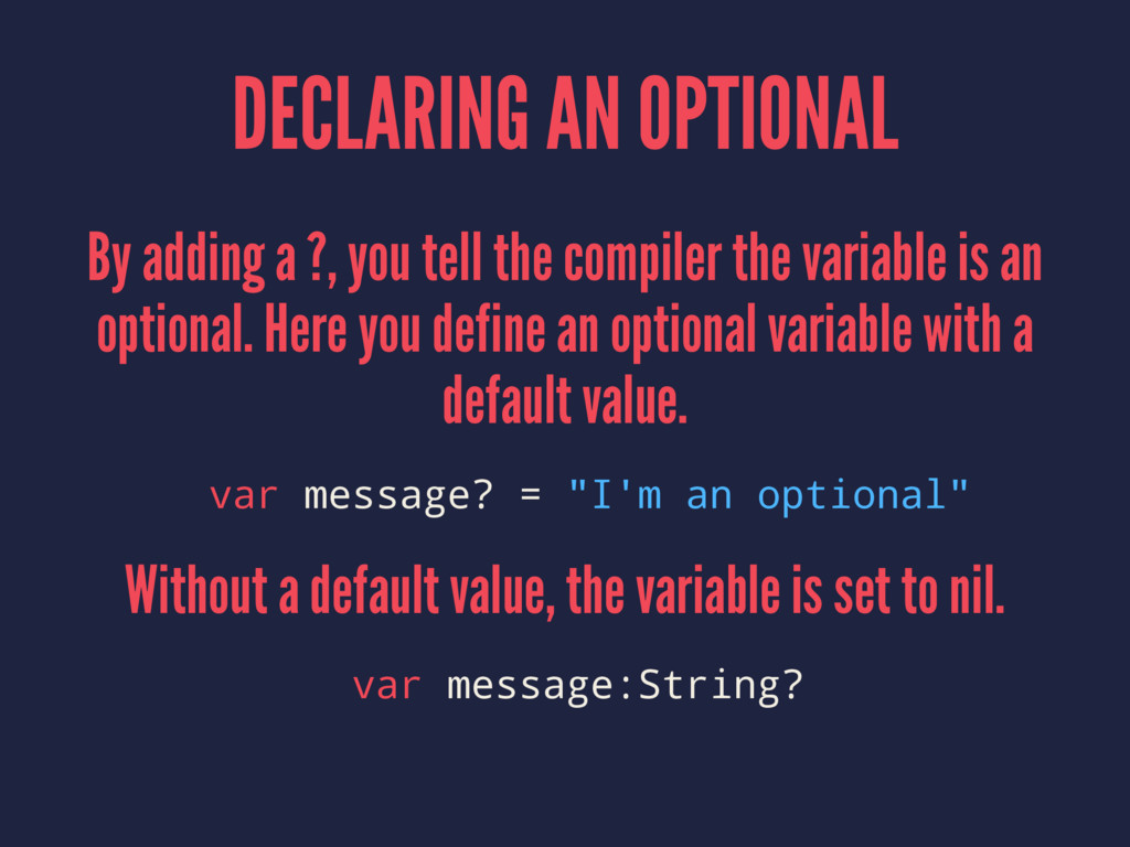 DECLARING AN OPTIONAL By adding a ?, you tell t...