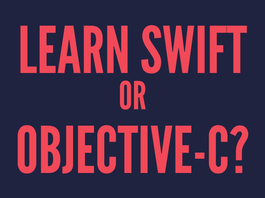LEARN SWIFT OR OBJECTIVE-C?