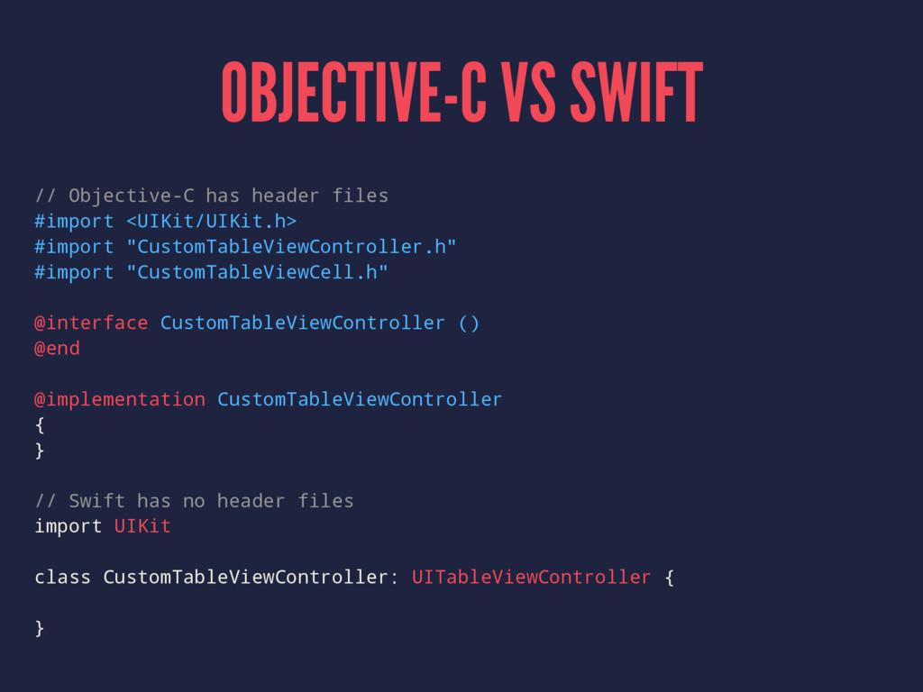 OBJECTIVE-C VS SWIFT // Objective-C has header ...