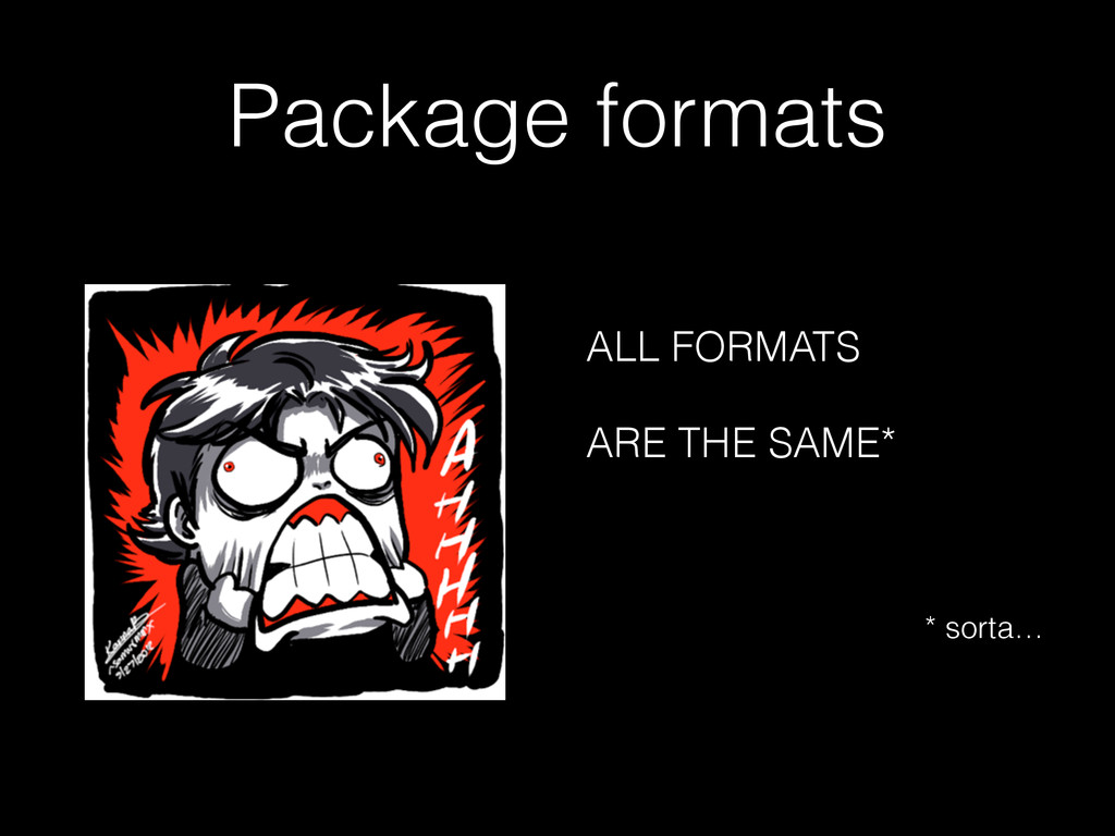 Package formats ALL FORMATS ARE THE SAME* ! * s...