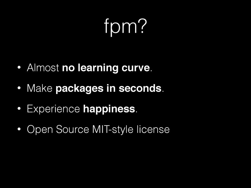 fpm? • Almost no learning curve. • Make package...