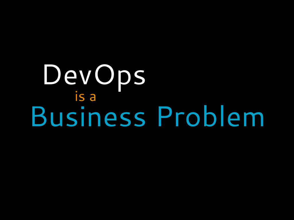 DevOps is a Business Problem
