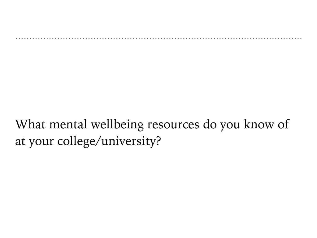 What mental wellbeing resources do you know of ...