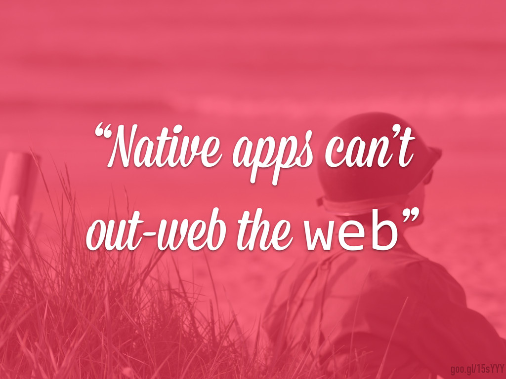 """Native apps can't out-web the web"" goo.gl/15sY..."