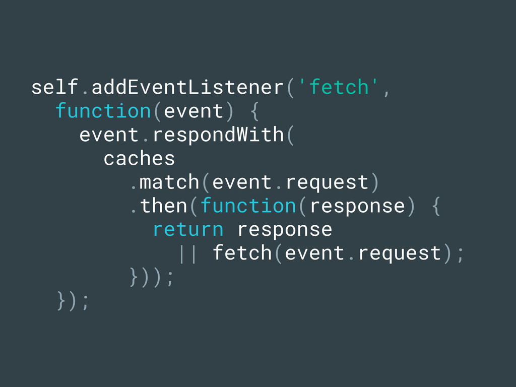 self.addEventListener('fetch', function(event) ...
