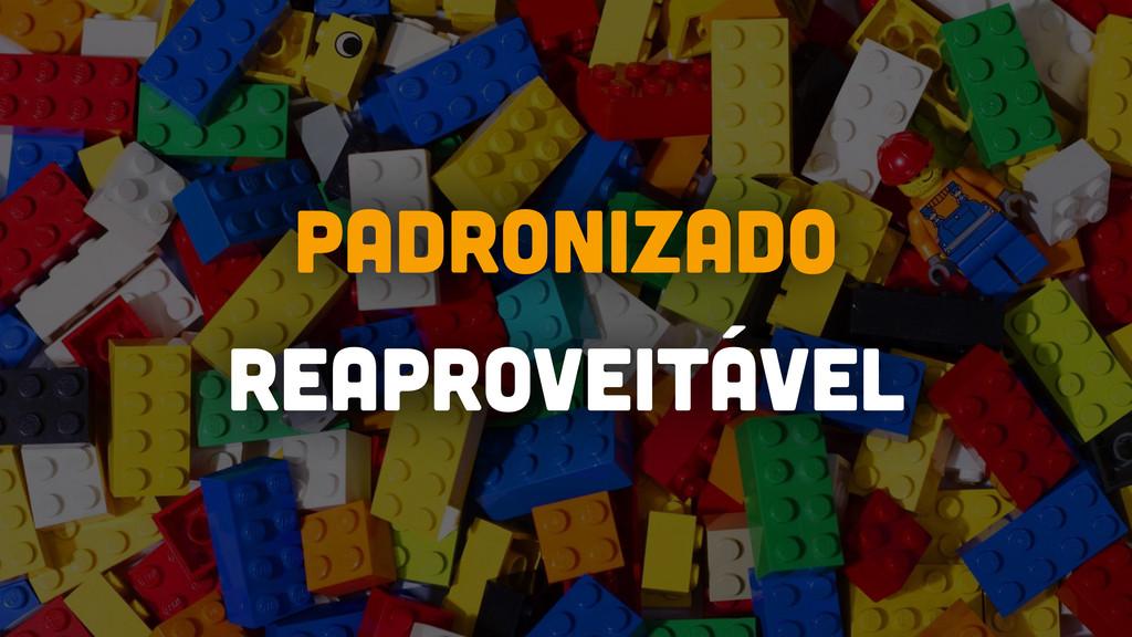 REAPROVEITÁVEL PADRONIZADO