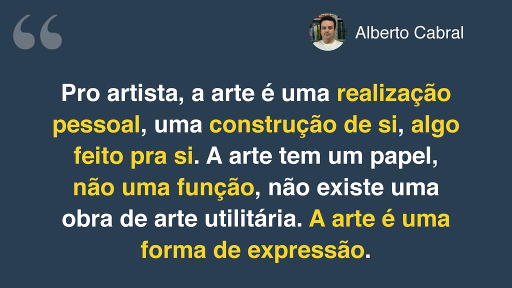 Pro artista, a arte é uma realização pessoal, u...