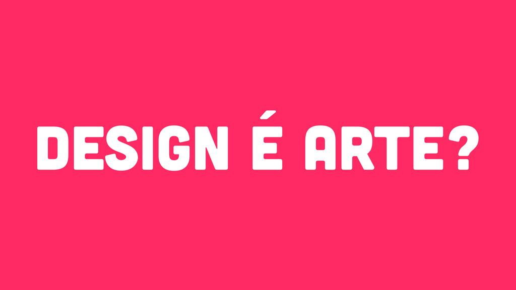 design é arte?