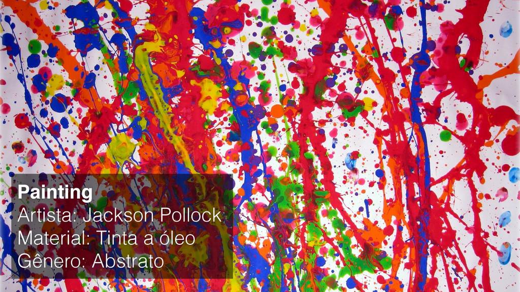 Painting Artista: Jackson Pollock Material: Tin...
