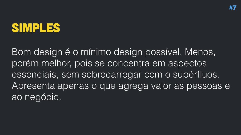Simples Bom design é o mínimo design possível. ...