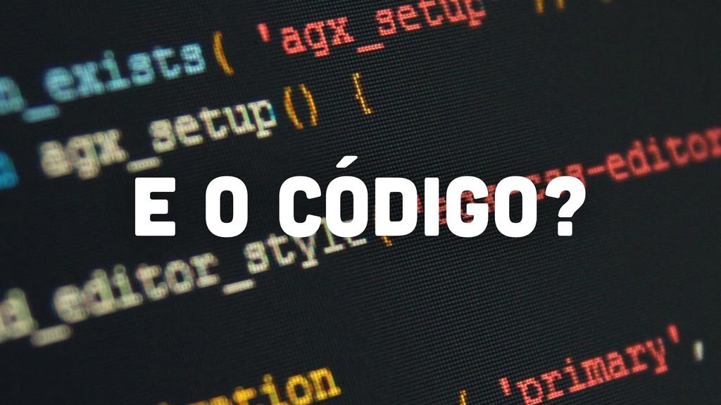 E o código?