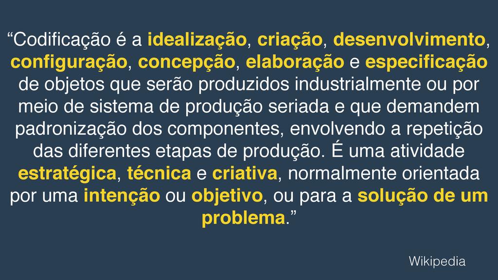"""""""Codificação é a idealização, criação, desenvolv..."""