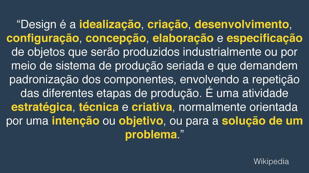 """""""Design é a idealização, criação, desenvolvimen..."""