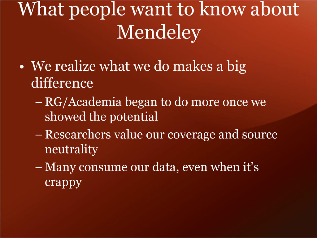 What people want to know about Mendeley • We re...