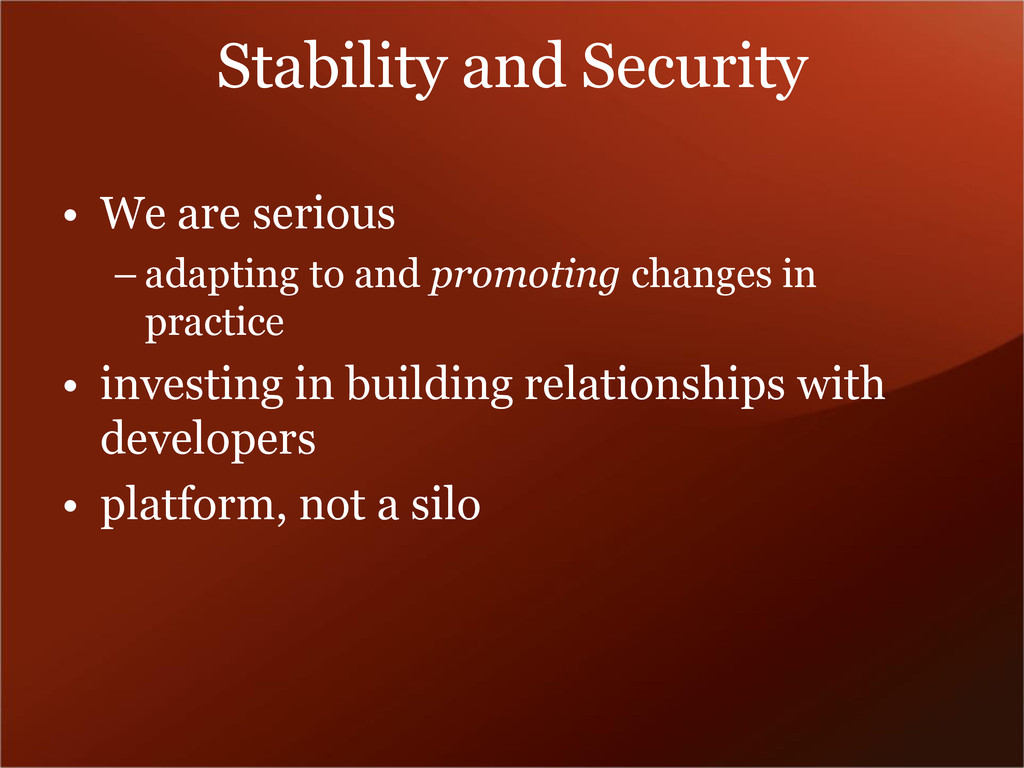 Stability and Security • We are serious – adapt...
