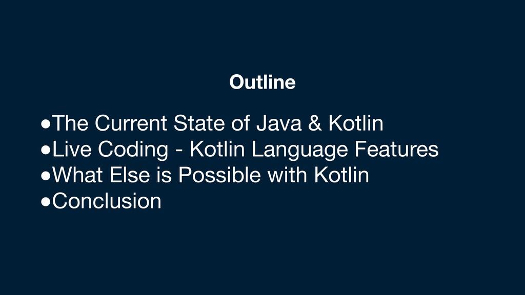 Outline ●The Current State of Java & Kotlin  ●L...