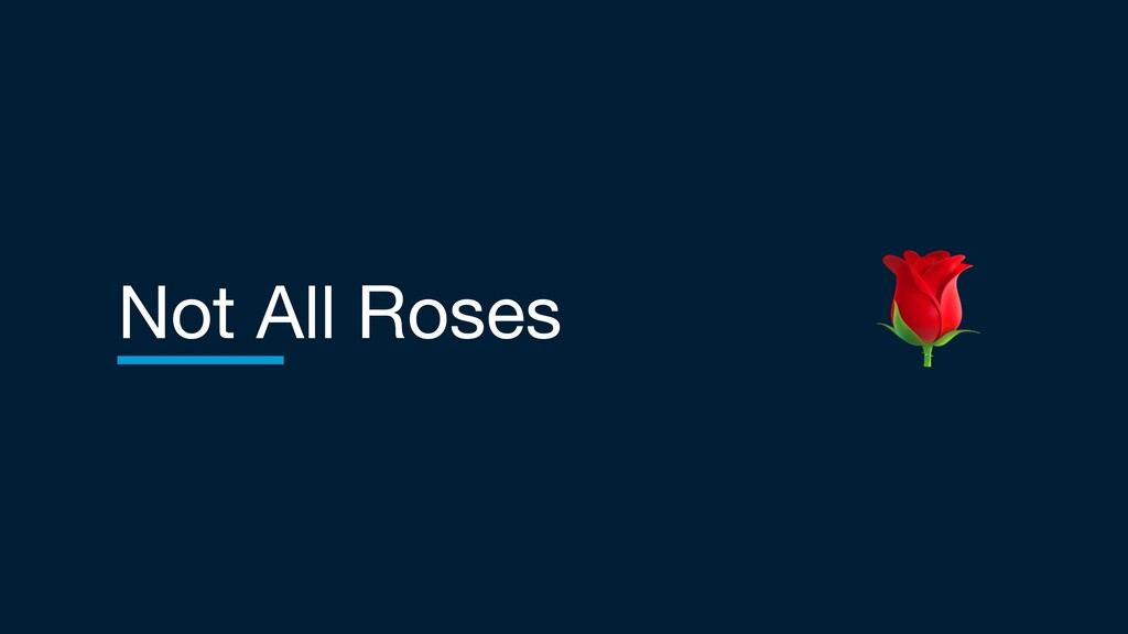 Not All Roses