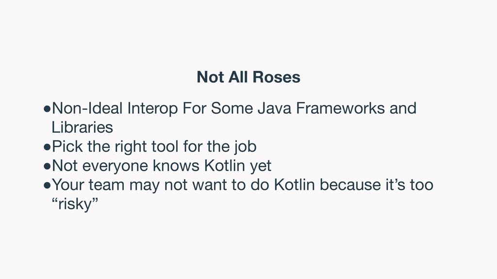 Not All Roses ●Non-Ideal Interop For Some Java ...