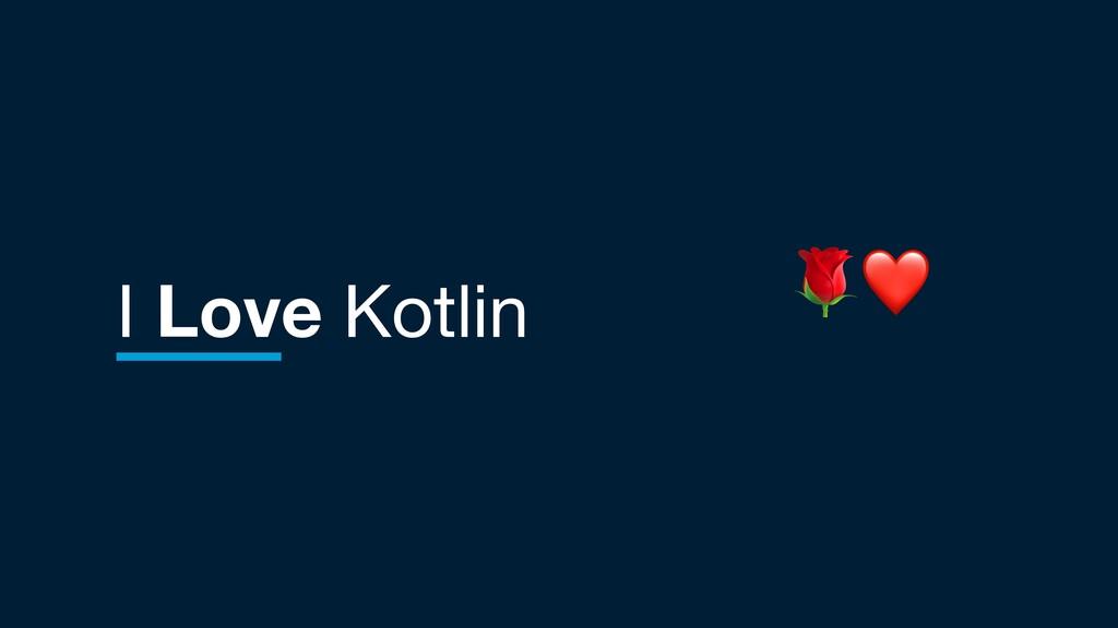 I Love Kotlin ❤