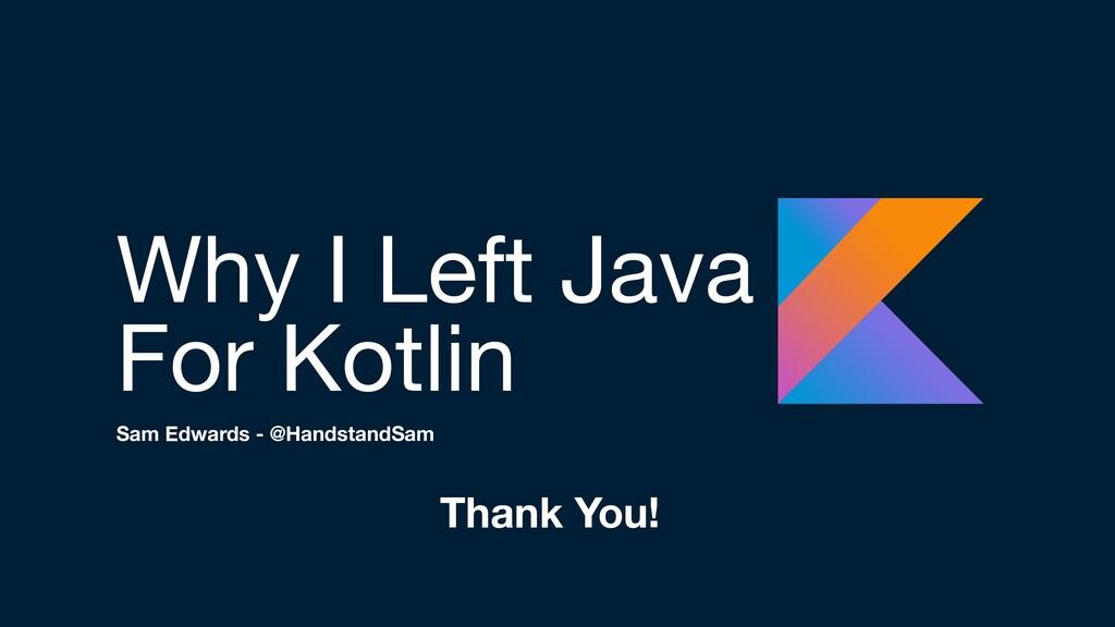 Why I Left Java   For Kotlin Sam Edwards - @Han...
