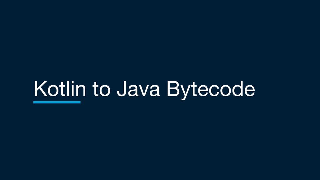 Kotlin to Java Bytecode