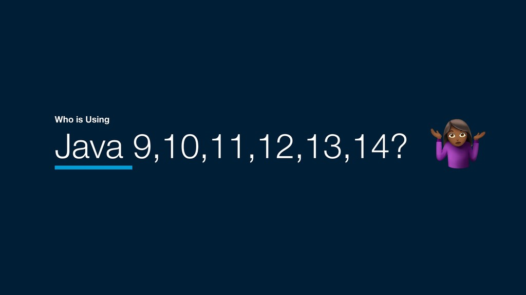 Java 9,10,11,12,13,14? Who is Using *