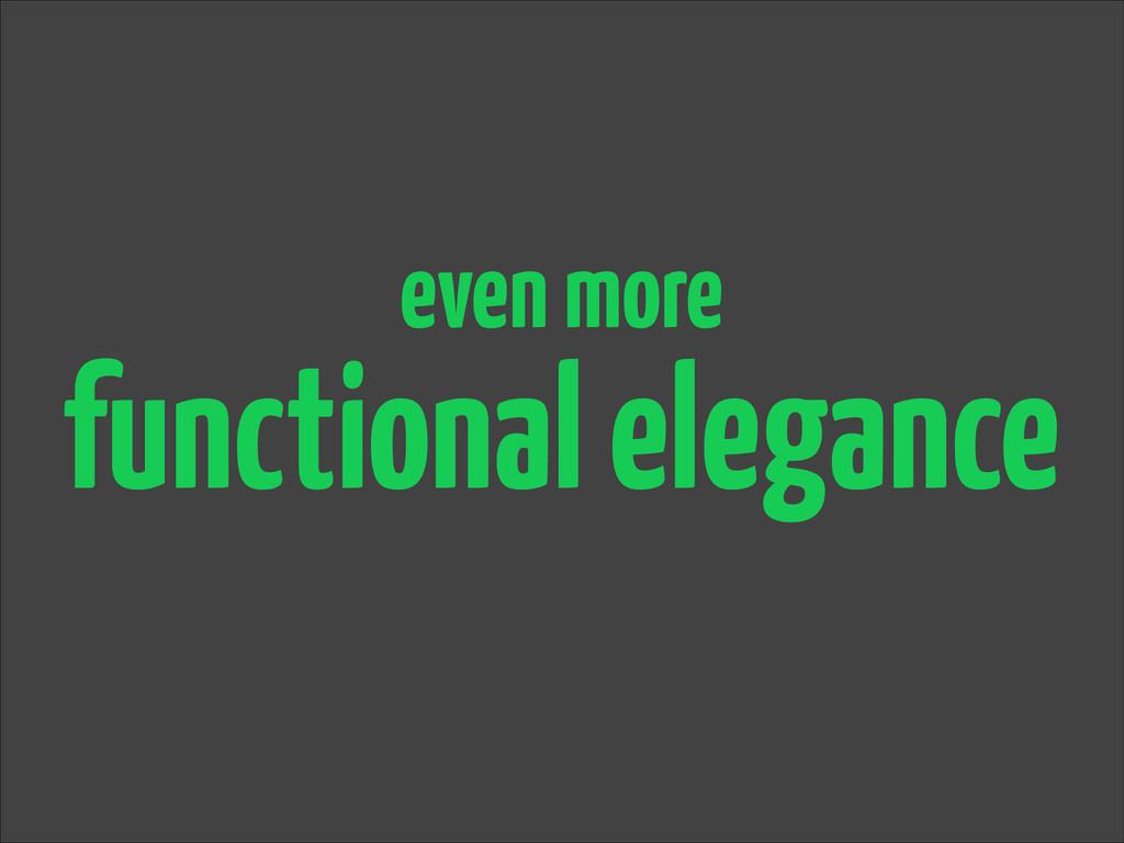 functional elegance even more