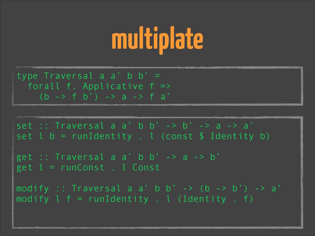 type Traversal a a' b b' = forall f. Applicativ...