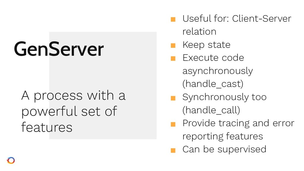 GenServer ■ Useful for: Client-Server relation ...