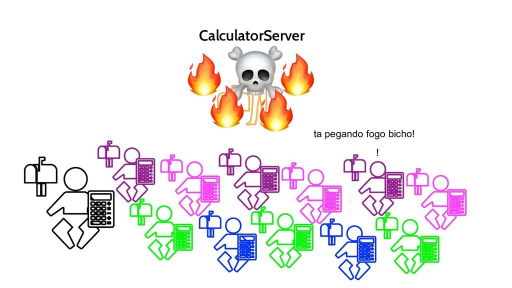 CalculatorServer ☠    ta pegando fogo bicho! !