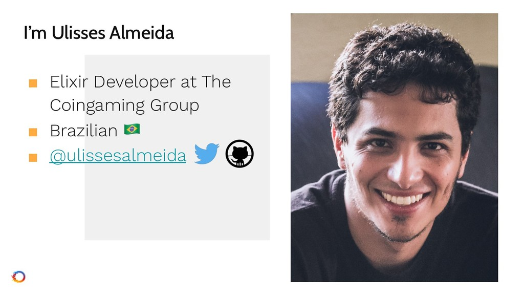 I'm Ulisses Almeida ■ Elixir Developer at The C...