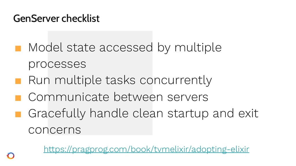 GenServer checklist ■ Model state accessed by m...