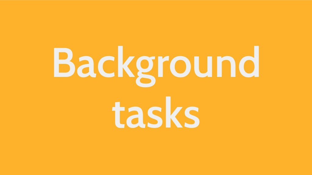 Background tasks
