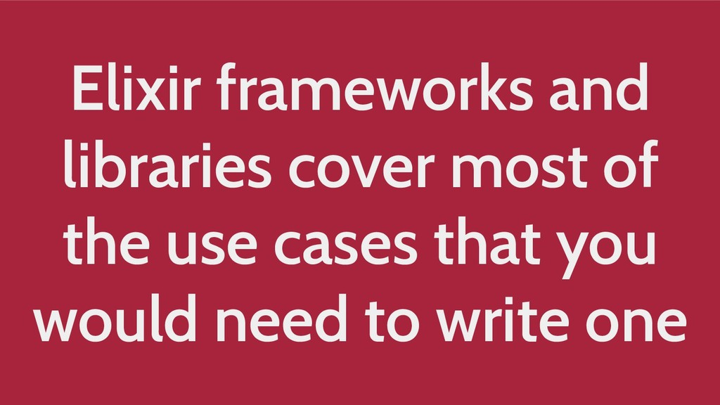 Elixir frameworks and libraries cover most of t...