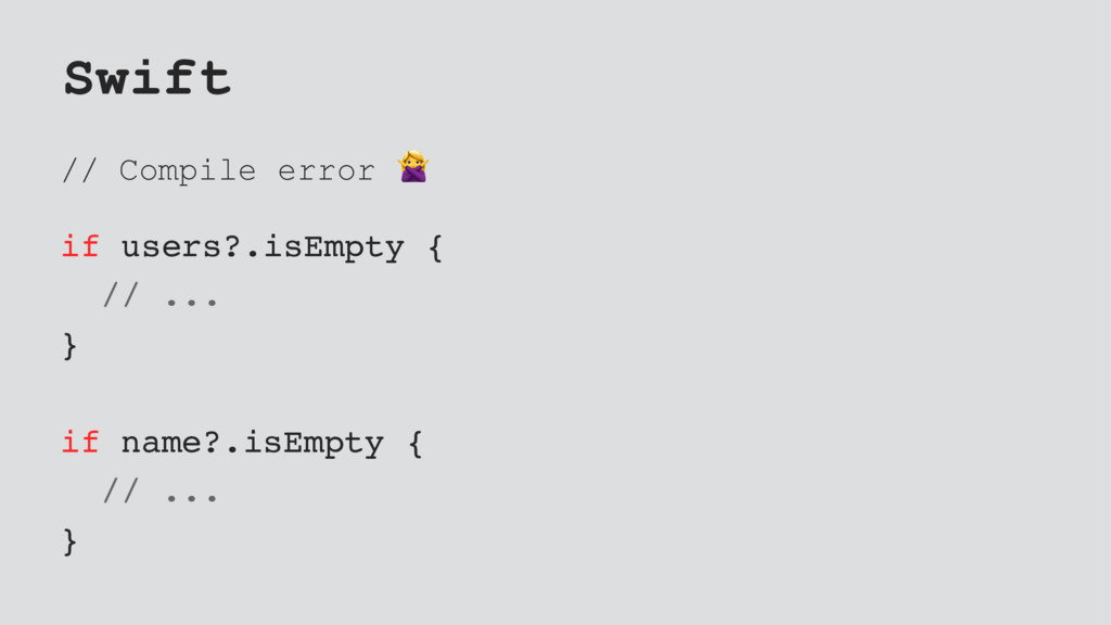 Swift // Compile error ! if users?.isEmpty { //...
