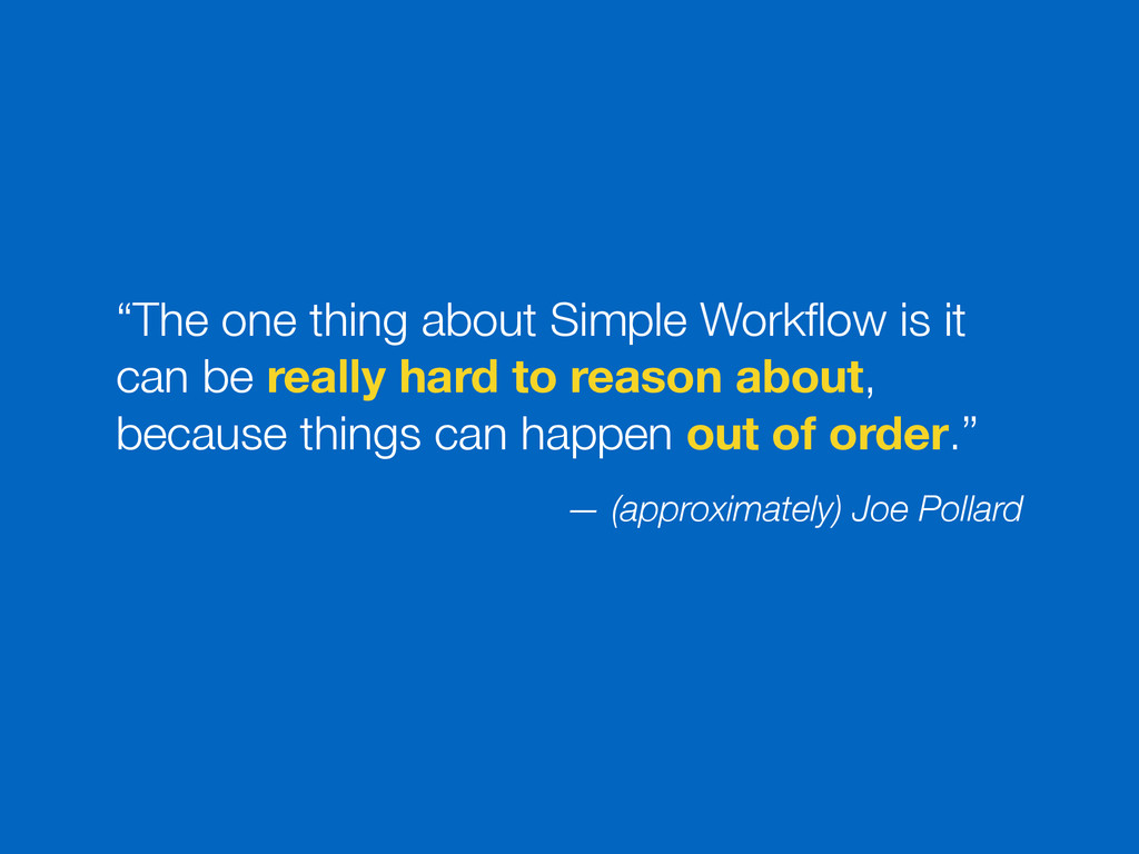 """The one thing about Simple Workflow is it can b..."