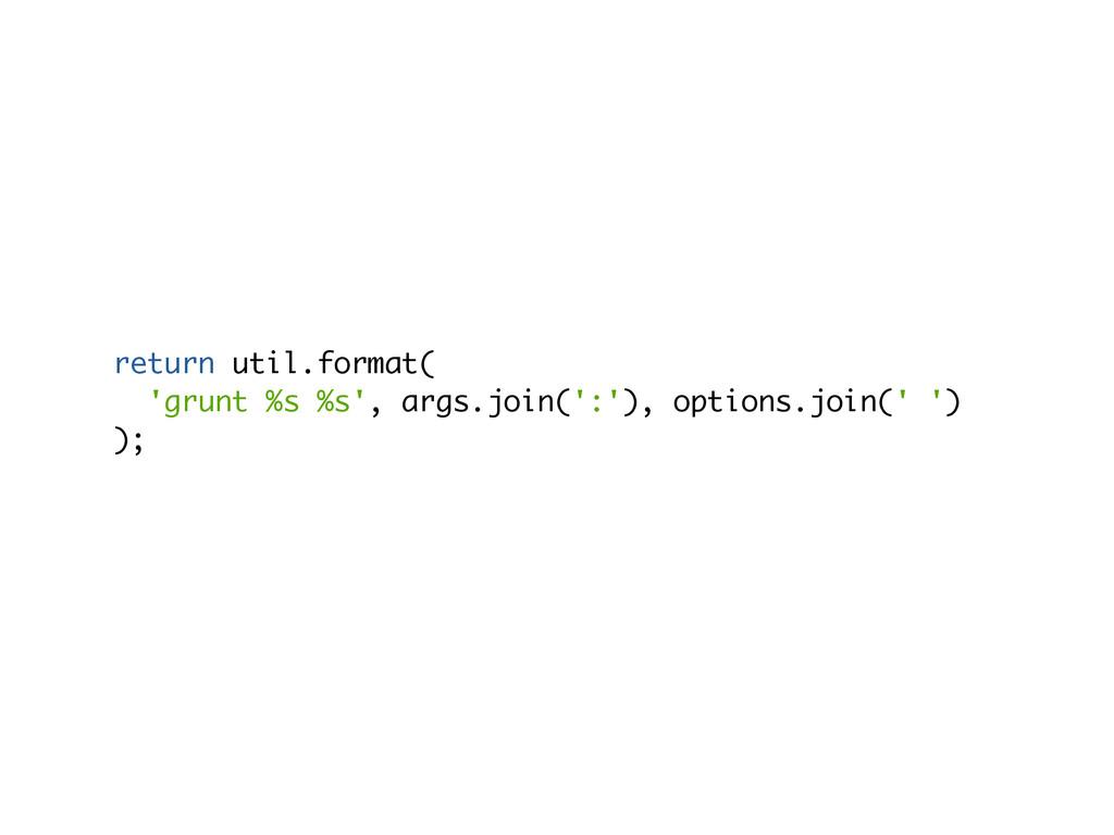 return util.format( 'grunt %s %s', args.join(':...