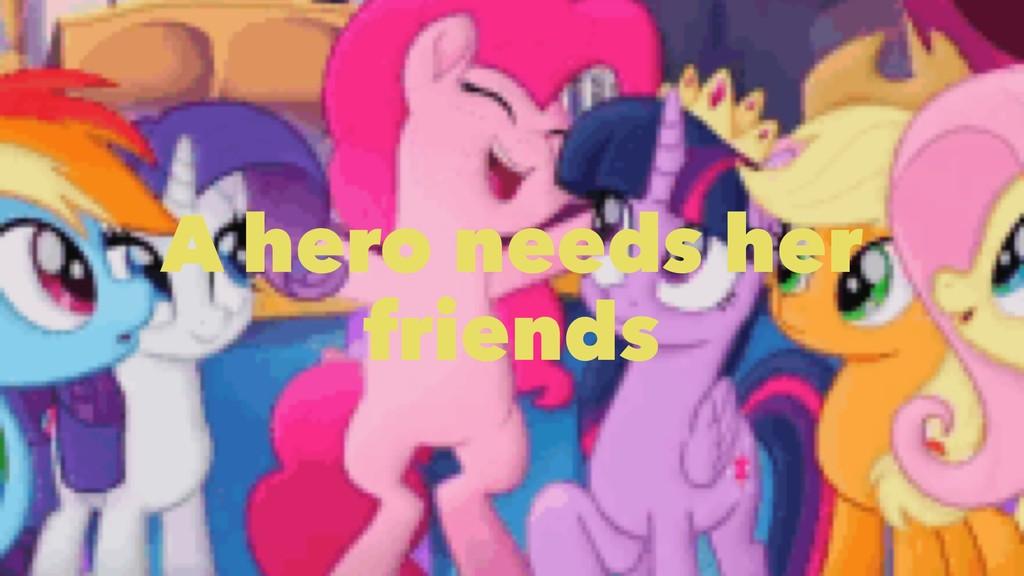 A hero needs her friends