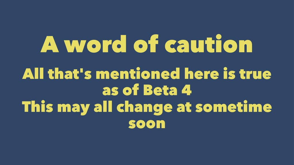 A word of caution All that's mentioned here is ...