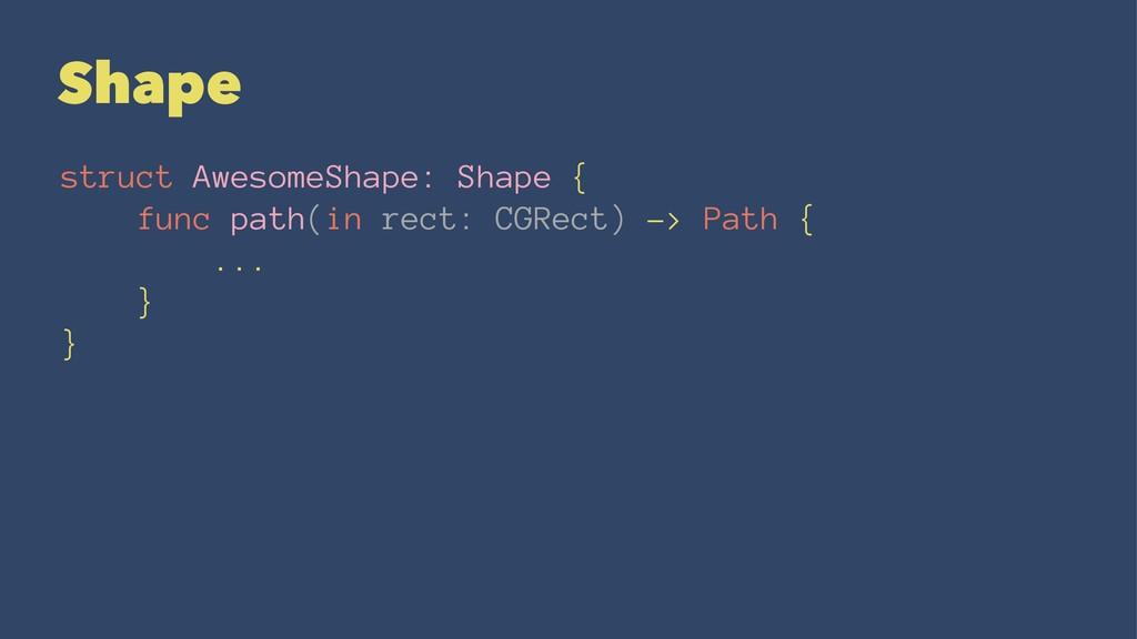 Shape struct AwesomeShape: Shape { func path(in...