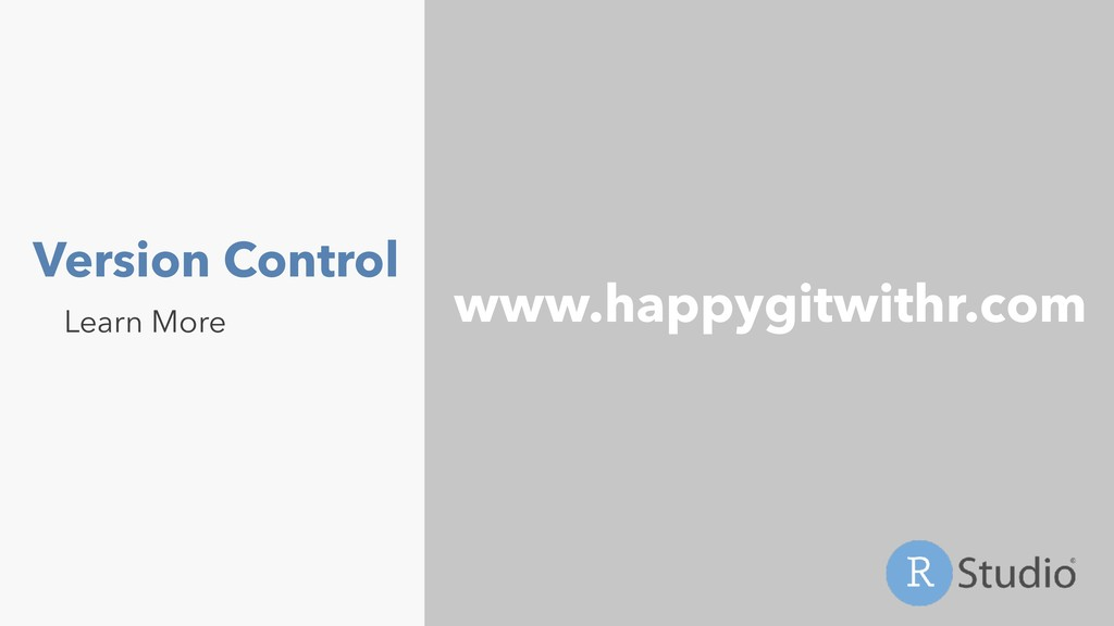 Version Control Learn More www.happygitwithr.com