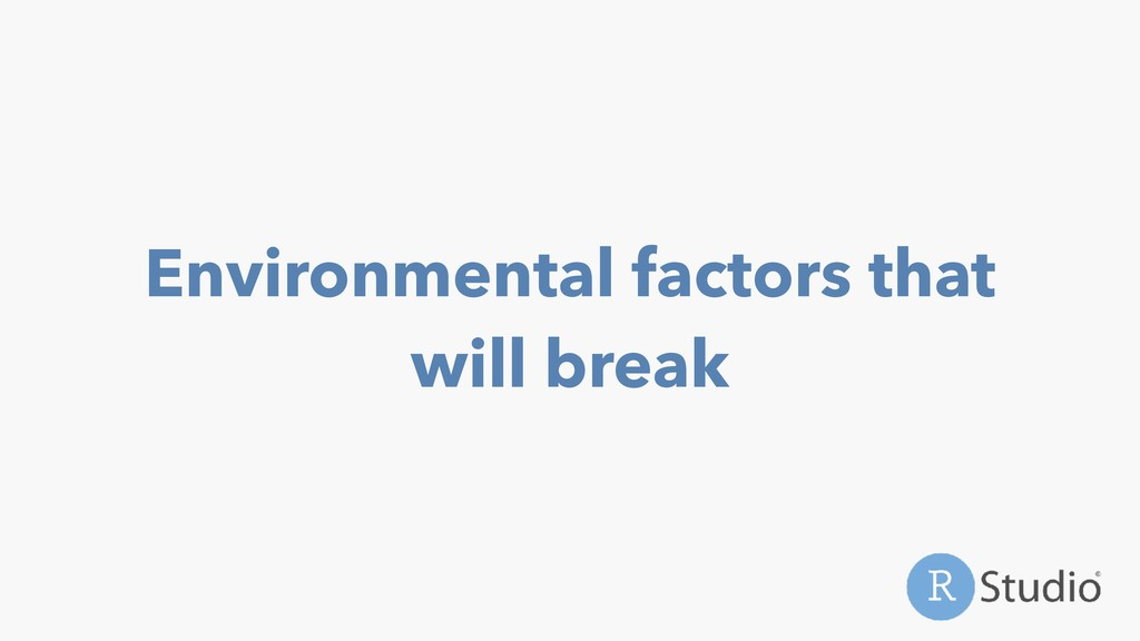 Environmental factors that will break