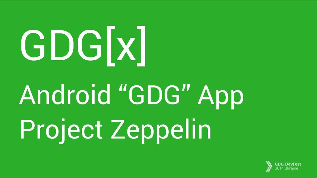 "GDG[x] Android ""GDG"" App Project Zeppelin"