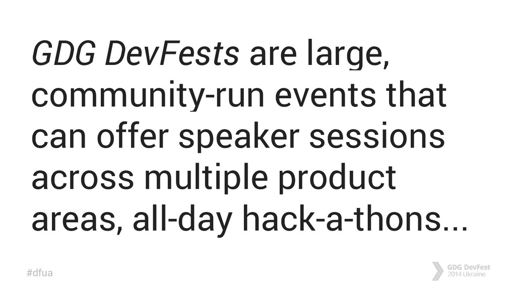 #dfua GDG DevFests are large, community-run eve...