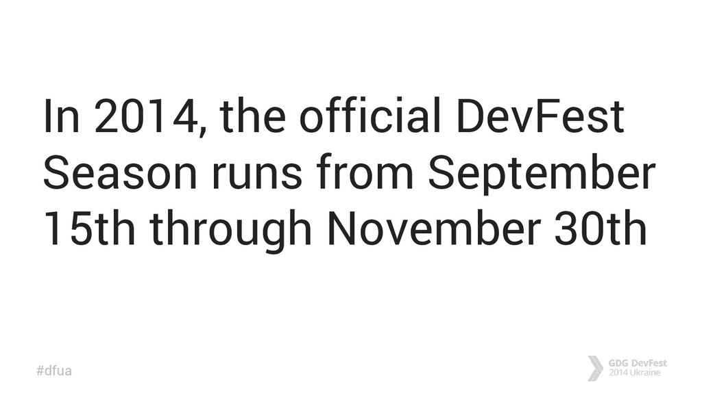 #dfua In 2014, the official DevFest Season runs...