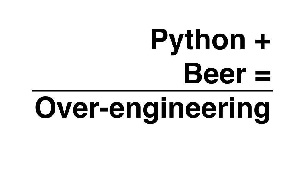 Python + Beer = Over-engineering