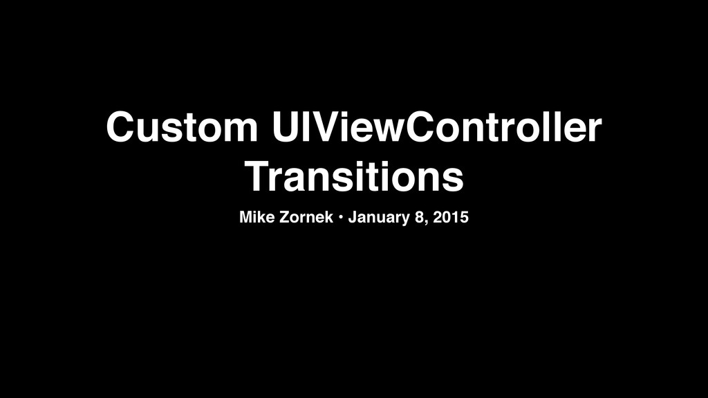 Custom UIViewController Transitions Mike Zornek...